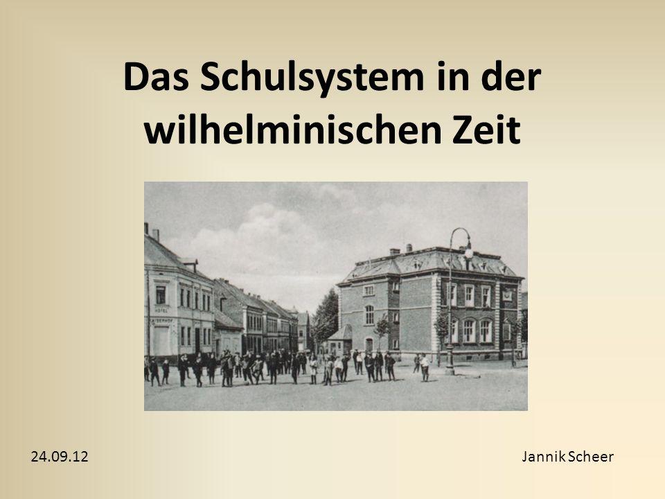 Das Schulsystem in der wilhelminischen Zeit Jannik Scheer24.09.12