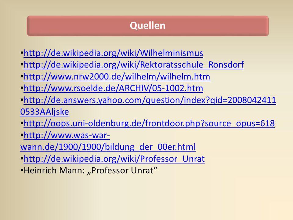Quellen http://de.wikipedia.org/wiki/Wilhelminismus http://de.wikipedia.org/wiki/Rektoratsschule_Ronsdorf http://www.nrw2000.de/wilhelm/wilhelm.htm ht