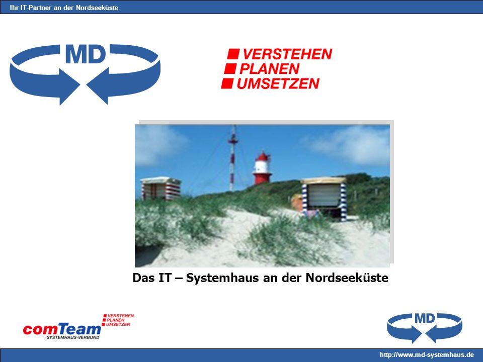Ihr IT-Partner an der Nordseeküste http://www.md-systemhaus.de Das IT – Systemhaus an der Nordseeküste