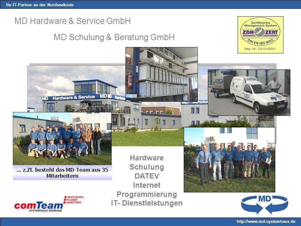 Ihr IT-Partner an der Nordseeküste http://www.md-systemhaus.de MD Hardware & Service GmbH Hardware Schulung DATEV Internet Programmierung IT- Dienstleistungen MD Schulung & Beratung GmbH...