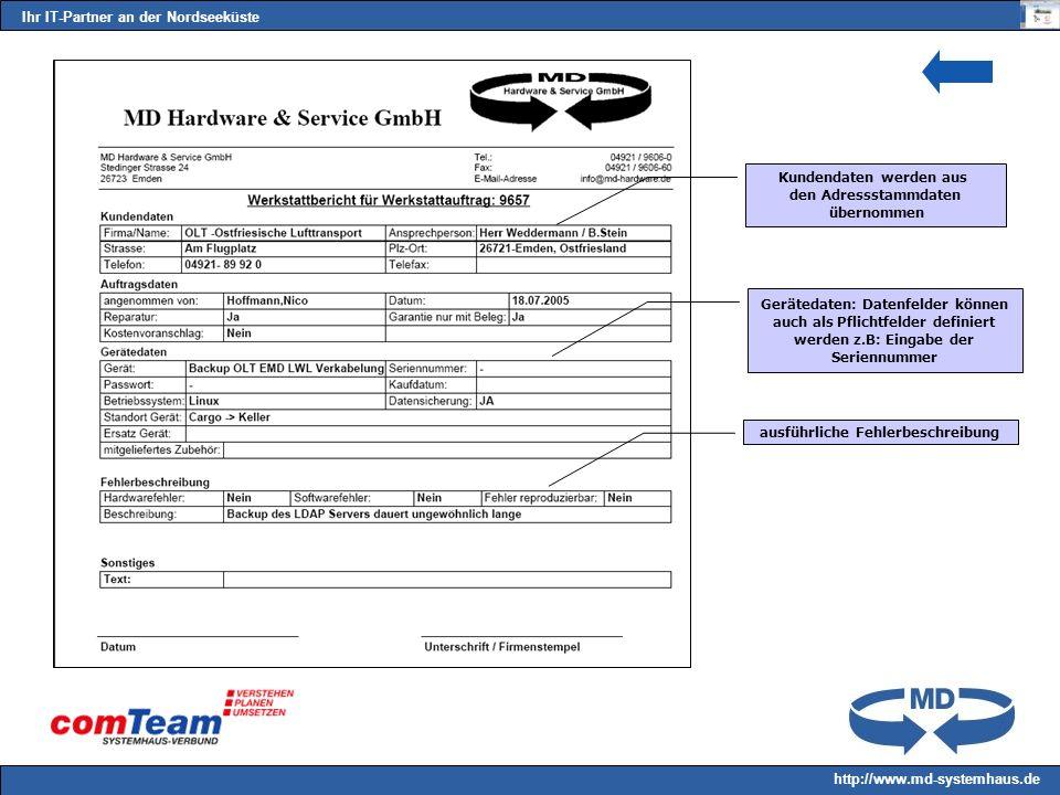 Ihr IT-Partner an der Nordseeküste http://www.md-systemhaus.de Kundendaten werden aus den Adressstammdaten übernommen Gerätedaten: Datenfelder können auch als Pflichtfelder definiert werden z.B: Eingabe der Seriennummer ausführliche Fehlerbeschreibung