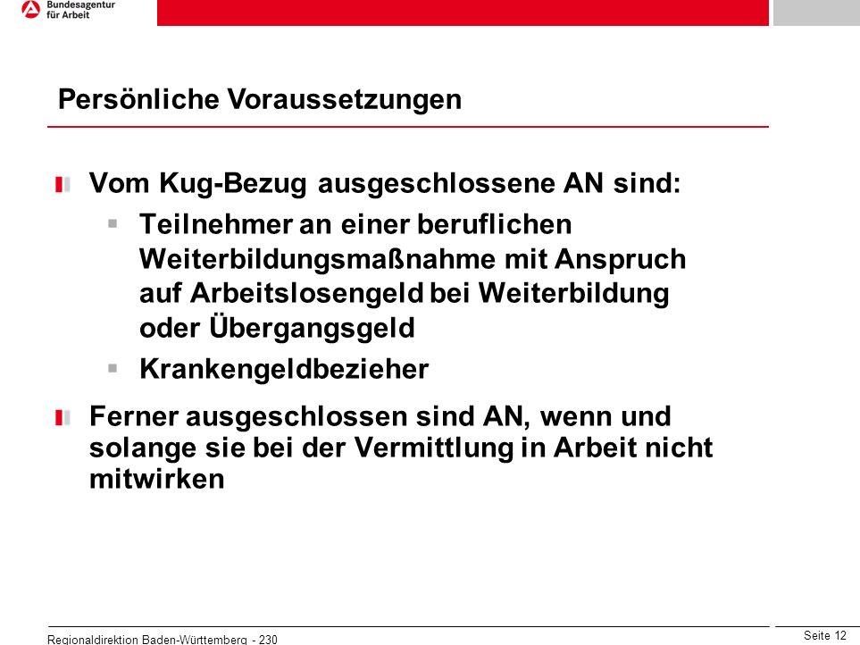 Seite 12 Regionaldirektion Baden-Württemberg - 230 Vom Kug-Bezug ausgeschlossene AN sind: Teilnehmer an einer beruflichen Weiterbildungsmaßnahme mit A