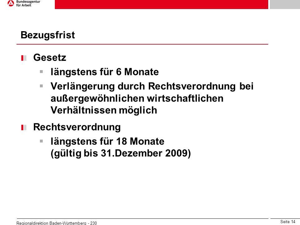 Seite 14 Regionaldirektion Baden-Württemberg - 230 Gesetz längstens für 6 Monate Verlängerung durch Rechtsverordnung bei außergewöhnlichen wirtschaftl