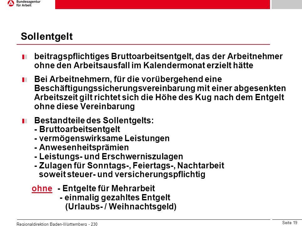 Seite 19 Regionaldirektion Baden-Württemberg - 230 beitragspflichtiges Bruttoarbeitsentgelt, das der Arbeitnehmer ohne den Arbeitsausfall im Kalenderm