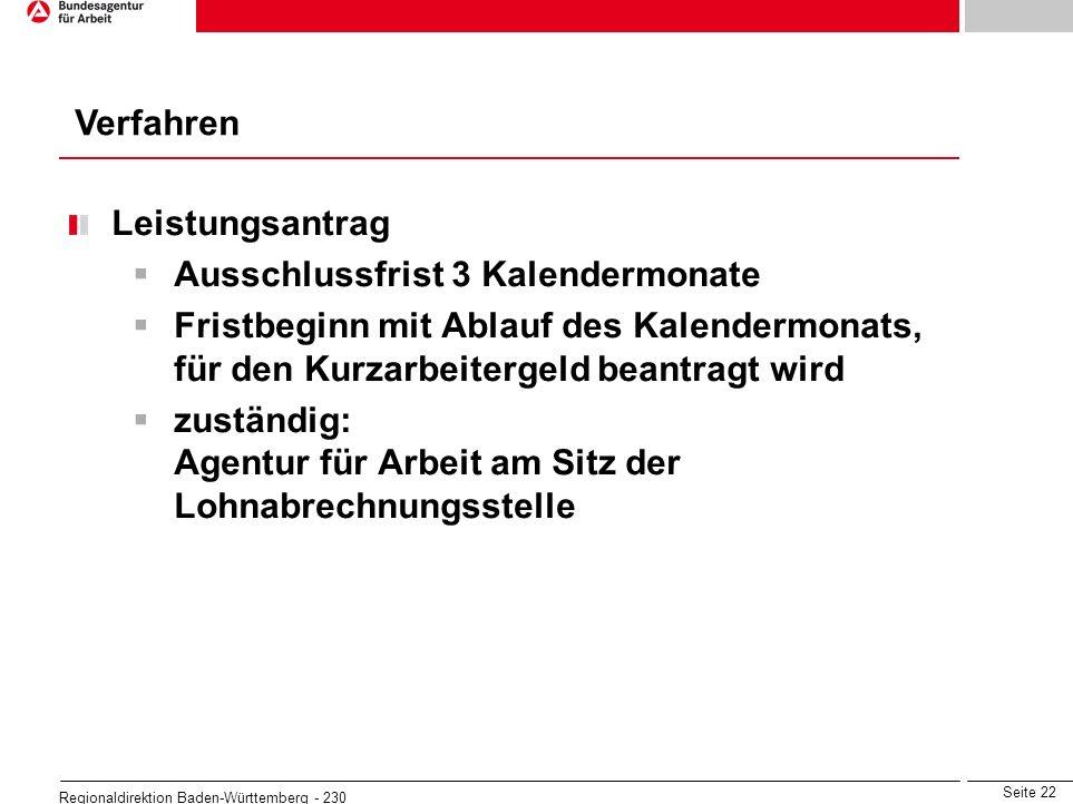 Seite 22 Regionaldirektion Baden-Württemberg - 230 Verfahren Leistungsantrag Ausschlussfrist 3 Kalendermonate Fristbeginn mit Ablauf des Kalendermonat