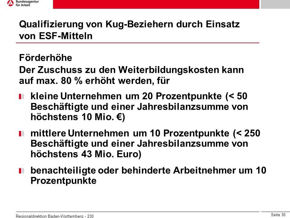 Seite 30 Regionaldirektion Baden-Württemberg - 230 Förderhöhe Der Zuschuss zu den Weiterbildungskosten kann auf max. 80 % erhöht werden, für kleine Un