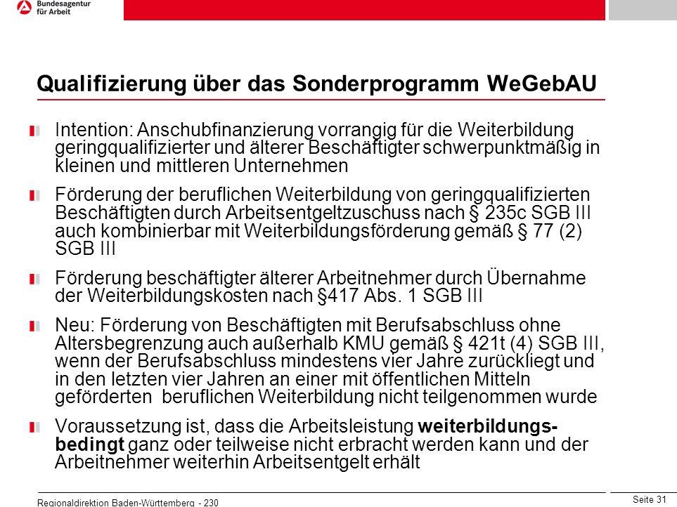 Seite 31 Regionaldirektion Baden-Württemberg - 230 Qualifizierung über das Sonderprogramm WeGebAU Intention: Anschubfinanzierung vorrangig für die Wei