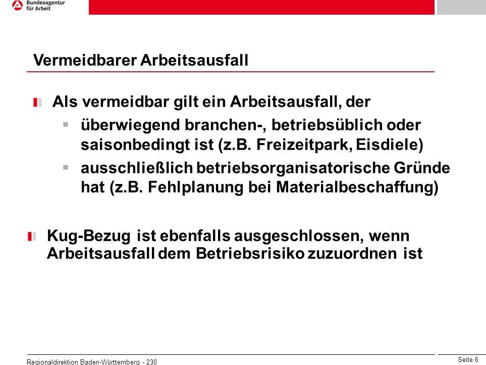 Seite 6 Regionaldirektion Baden-Württemberg - 230 Als vermeidbar gilt ein Arbeitsausfall, der überwiegend branchen-, betriebsüblich oder saisonbedingt
