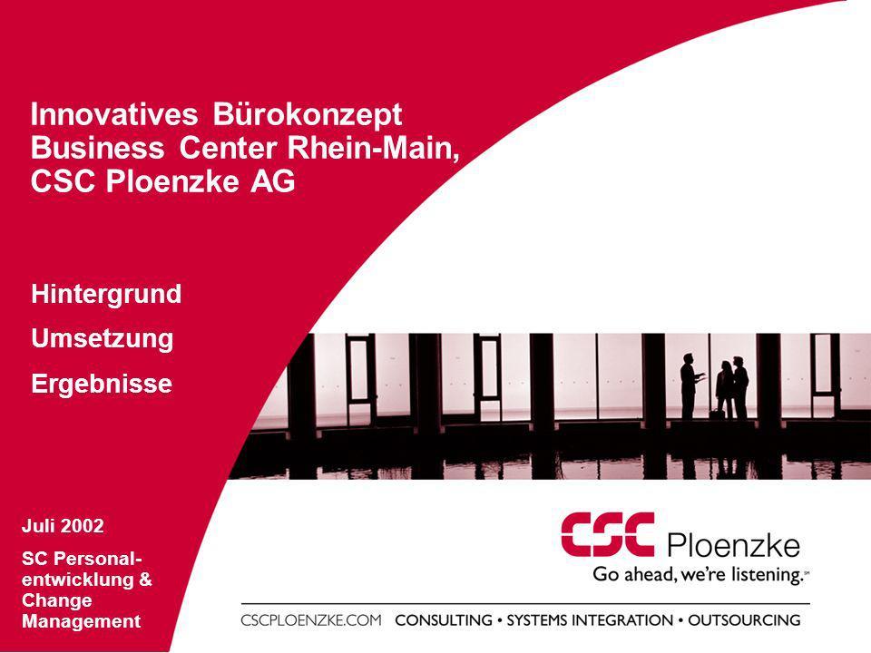 Innovatives Bürokonzept Business Center Rhein-Main, CSC Ploenzke AG Hintergrund Umsetzung Ergebnisse Juli 2002 SC Personal- entwicklung & Change Manag
