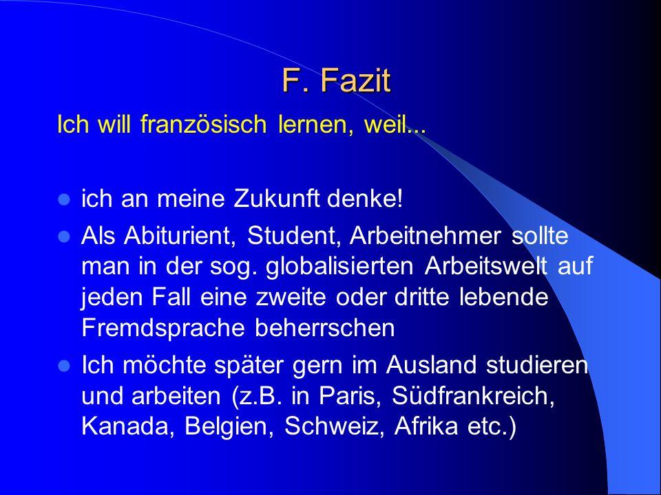 F. Fazit Ich will französisch lernen, weil... ich an meine Zukunft denke! Als Abiturient, Student, Arbeitnehmer sollte man in der sog. globalisierten
