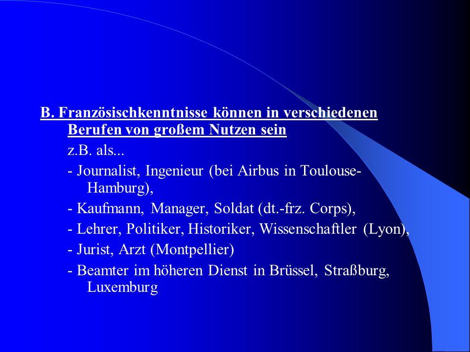 B. Französischkenntnisse können in verschiedenen Berufen von großem Nutzen sein z.B. als... - Journalist, Ingenieur (bei Airbus in Toulouse- Hamburg),