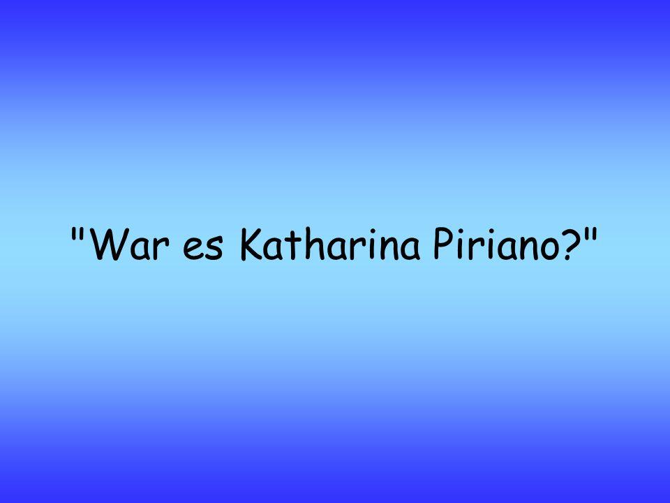 War es Katharina Piriano