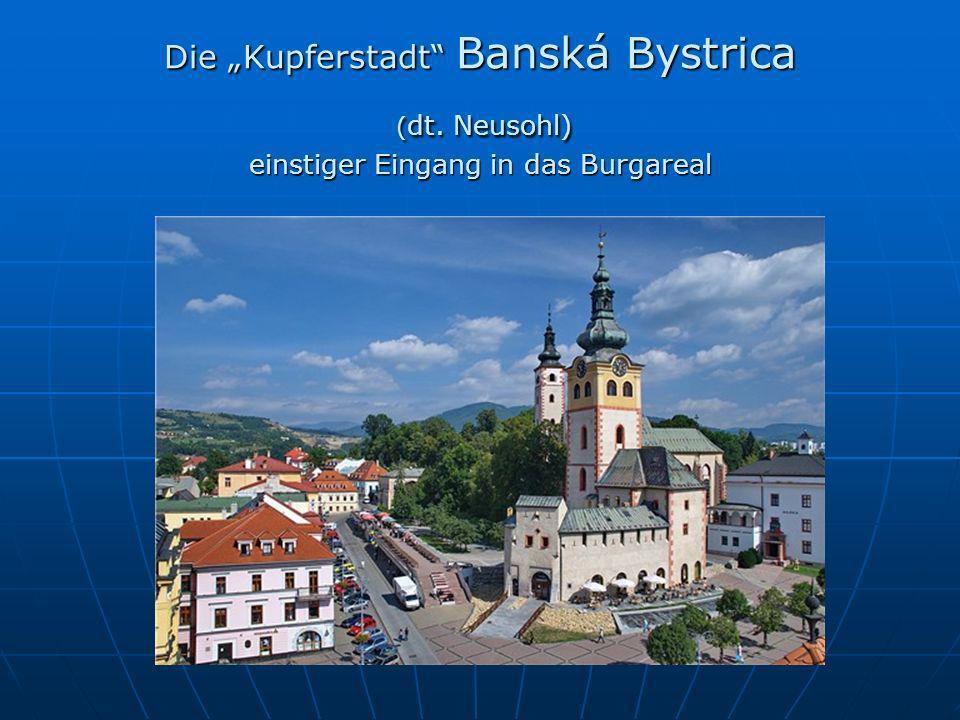 Die Kupferstadt Banská Bystrica ( dt. Neusohl) einstiger Eingang in das Burgareal