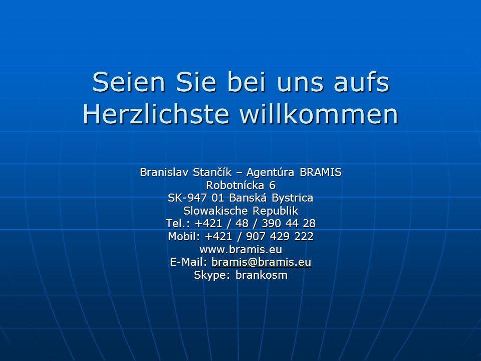 Seien Sie bei uns aufs Herzlichste willkommen Branislav Stančík – Agentúra BRAMIS Robotnícka 6 SK-947 01 Banská Bystrica Slowakische Republik Tel.: +421 / 48 / 390 44 28 Mobil: +421 / 907 429 222 www.bramis.eu E-Mail: bramis@bramis.eu bramis@bramis.eu Skype: brankosm