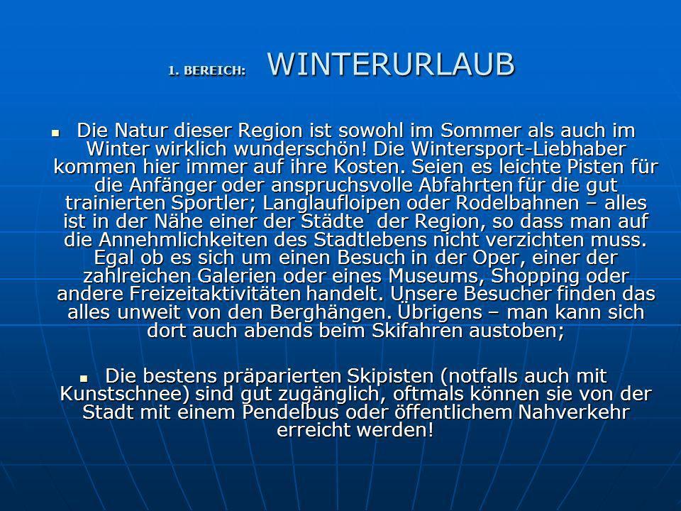 1. BEREICH: WINTERURLAUB Die Natur dieser Region ist sowohl im Sommer als auch im Winter wirklich wunderschön! Die Wintersport-Liebhaber kommen hier i