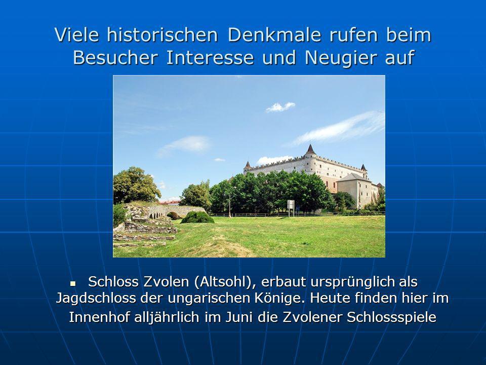 Viele historischen Denkmale rufen beim Besucher Interesse und Neugier auf Schloss Zvolen (Altsohl), erbaut ursprünglich als Jagdschloss der ungarischen Könige.