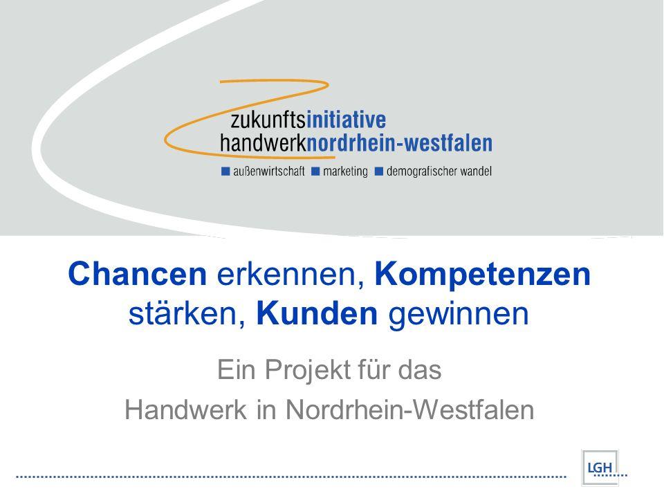 Chancen erkennen, Kompetenzen stärken, Kunden gewinnen Ein Projekt für das Handwerk in Nordrhein-Westfalen
