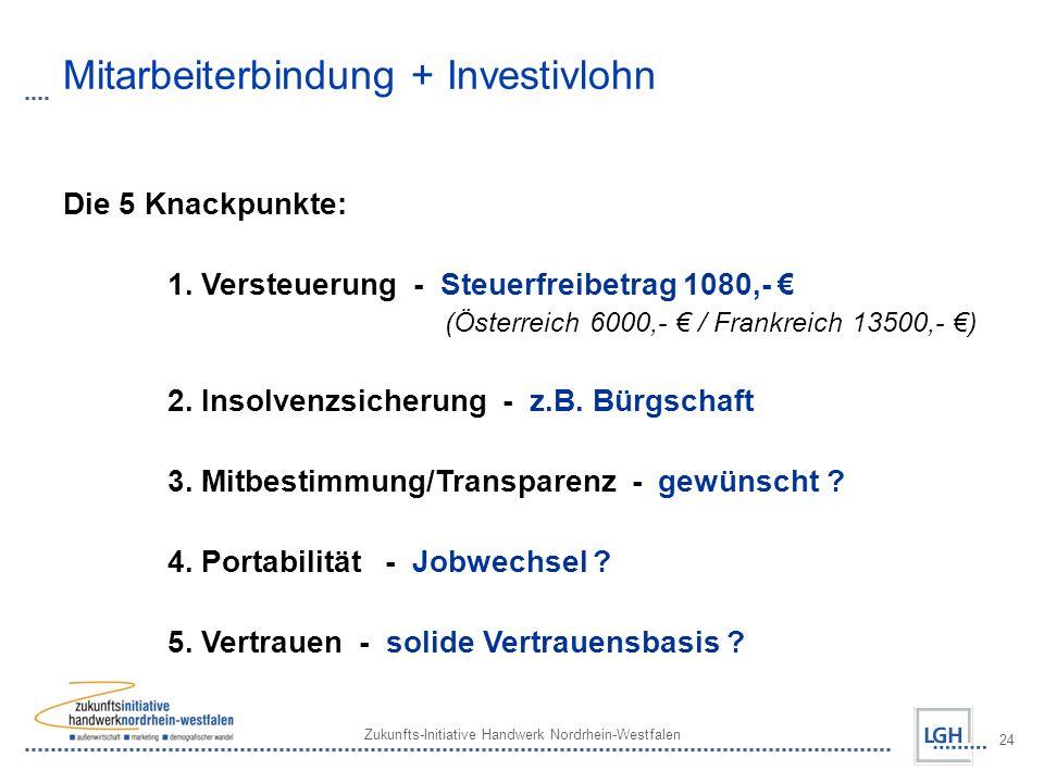 Zukunfts-Initiative Handwerk Nordrhein-Westfalen 24 Mitarbeiterbindung + Investivlohn Die 5 Knackpunkte: 1. Versteuerung - Steuerfreibetrag 1080,- (Ös