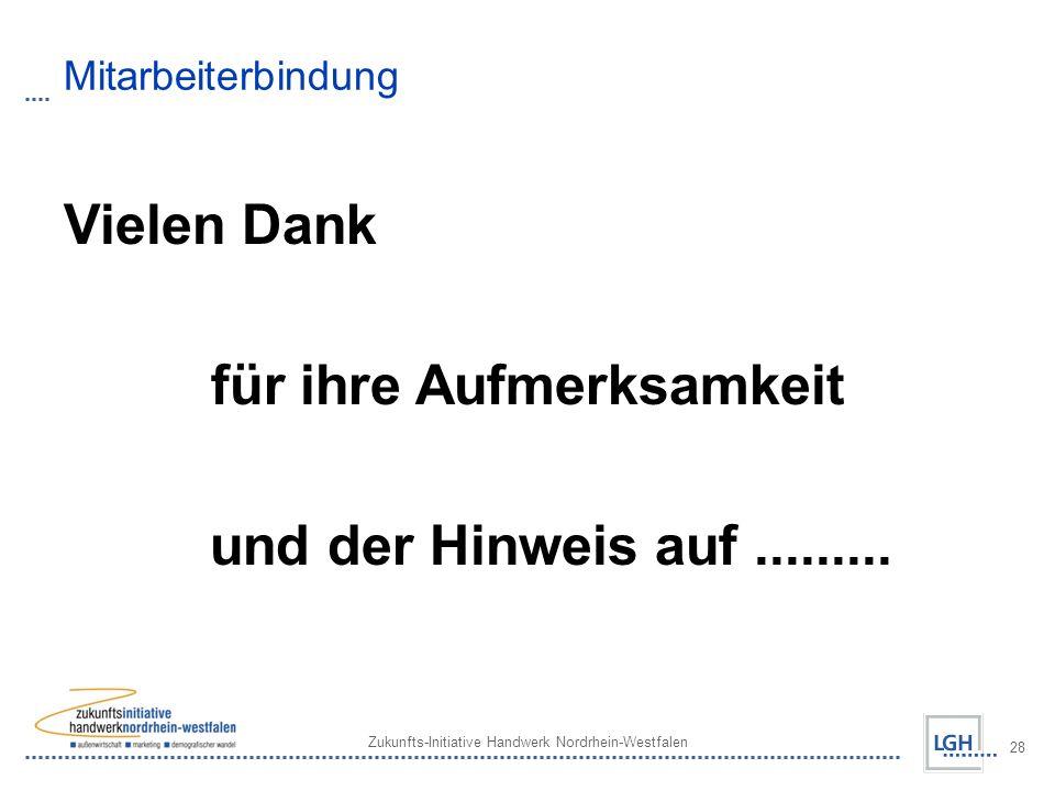 Zukunfts-Initiative Handwerk Nordrhein-Westfalen 28 Mitarbeiterbindung Vielen Dank für ihre Aufmerksamkeit und der Hinweis auf.........