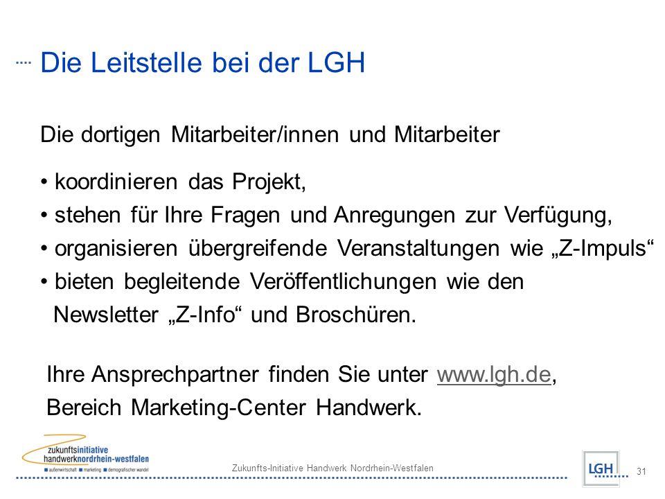 Zukunfts-Initiative Handwerk Nordrhein-Westfalen 31 Die Leitstelle bei der LGH Die dortigen Mitarbeiter/innen und Mitarbeiter koordinieren das Projekt