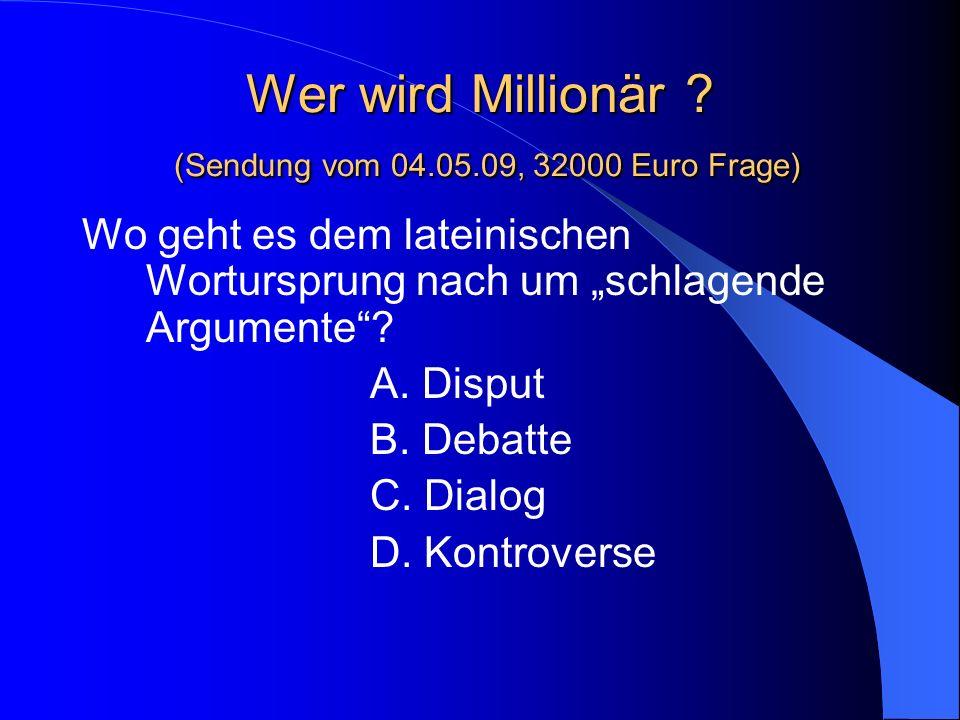 Wer wird Millionär ? (Sendung vom 04.05.09, 32000 Euro Frage) Wo geht es dem lateinischen Wortursprung nach um schlagende Argumente? A. Disput B. Deba