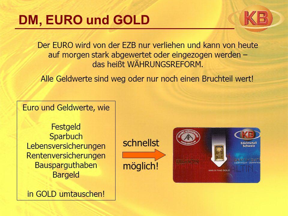 DM, EURO und GOLD Der EURO wird von der EZB nur verliehen und kann von heute auf morgen stark abgewertet oder eingezogen werden – das heißt WÄHRUNGSRE