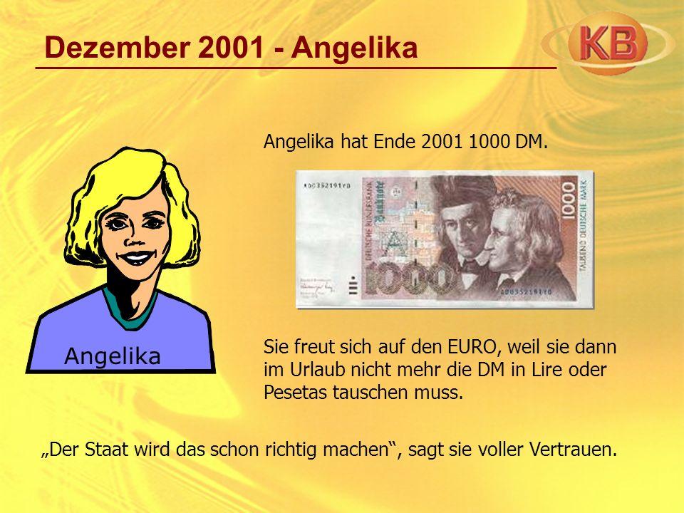 Dezember 2001 - Angelika Angelika hat Ende 2001 1000 DM. Sie freut sich auf den EURO, weil sie dann im Urlaub nicht mehr die DM in Lire oder Pesetas t