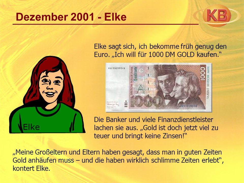 Dezember 2001 - Elke Elke sagt sich, ich bekomme früh genug den Euro. Ich will für 1000 DM GOLD kaufen. Die Banker und viele Finanzdienstleister lache