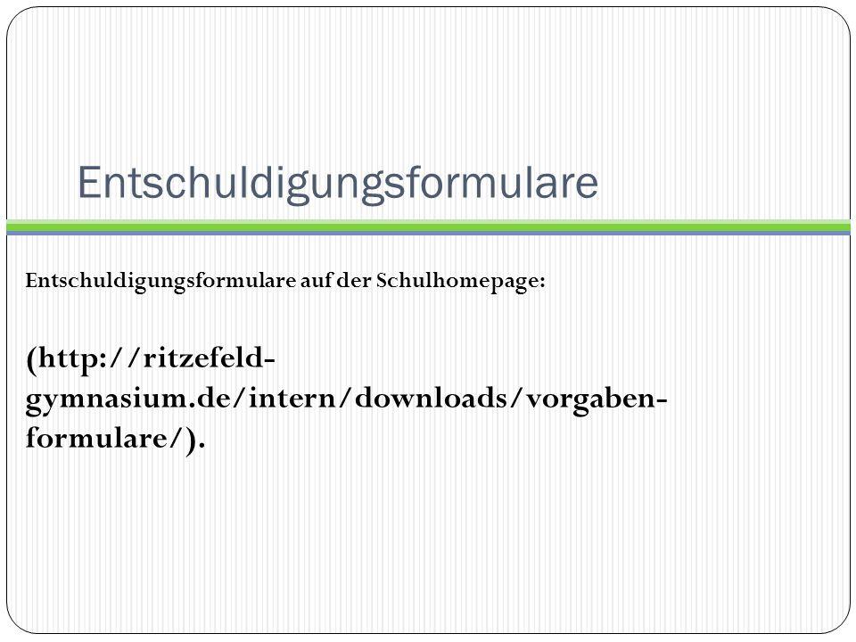 Entschuldigungsformulare Entschuldigungsformulare auf der Schulhomepage: (http://ritzefeld- gymnasium.de/intern/downloads/vorgaben- formulare/).