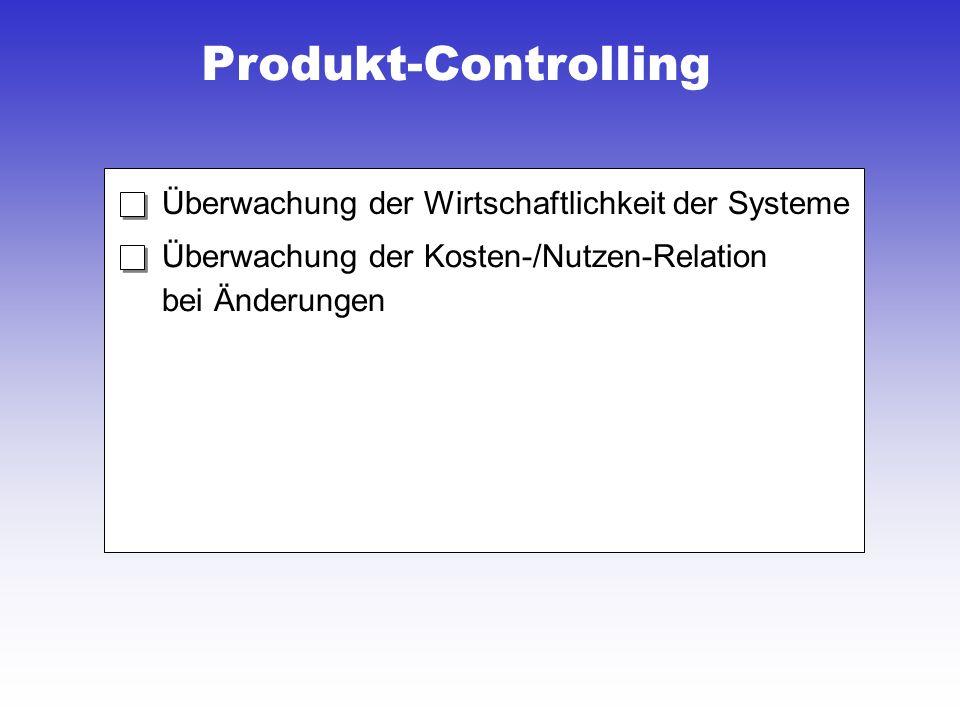 Produkt-Controlling Überwachung der Wirtschaftlichkeit der Systeme Überwachung der Kosten-/Nutzen-Relation bei Änderungen