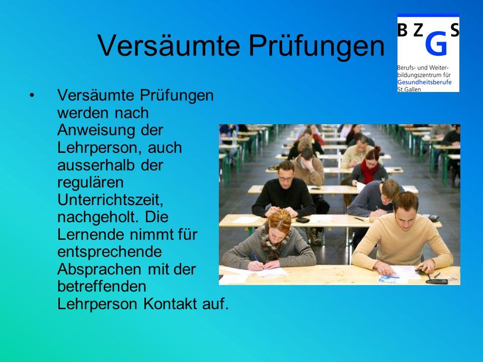Versäumte Prüfungen Versäumte Prüfungen werden nach Anweisung der Lehrperson, auch ausserhalb der regulären Unterrichtszeit, nachgeholt. Die Lernende