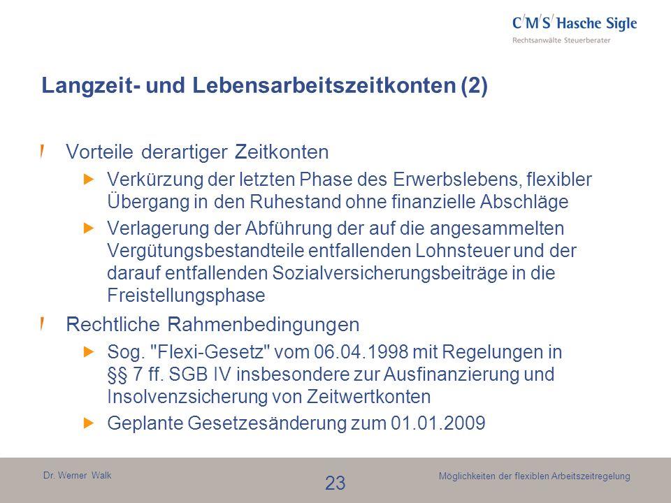 Dr. Werner Walk 23 Möglichkeiten der flexiblen Arbeitszeitregelung Langzeit- und Lebensarbeitszeitkonten (2) Vorteile derartiger Zeitkonten Verkürzung