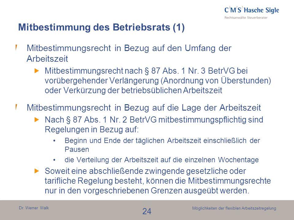 Dr. Werner Walk 24 Möglichkeiten der flexiblen Arbeitszeitregelung Mitbestimmung des Betriebsrats (1) Mitbestimmungsrecht in Bezug auf den Umfang der