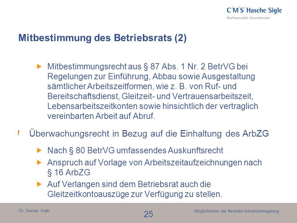 Dr. Werner Walk 25 Möglichkeiten der flexiblen Arbeitszeitregelung Mitbestimmung des Betriebsrats (2) Mitbestimmungsrecht aus § 87 Abs. 1 Nr. 2 BetrVG