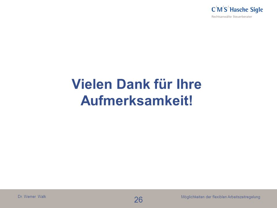 Dr. Werner Walk 26 Möglichkeiten der flexiblen Arbeitszeitregelung Vielen Dank für Ihre Aufmerksamkeit!