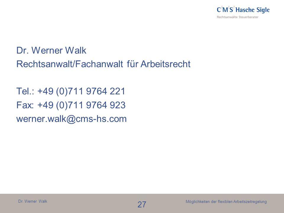 Dr. Werner Walk 27 Möglichkeiten der flexiblen Arbeitszeitregelung Dr. Werner Walk Rechtsanwalt/Fachanwalt für Arbeitsrecht Tel.: +49 (0)711 9764 221