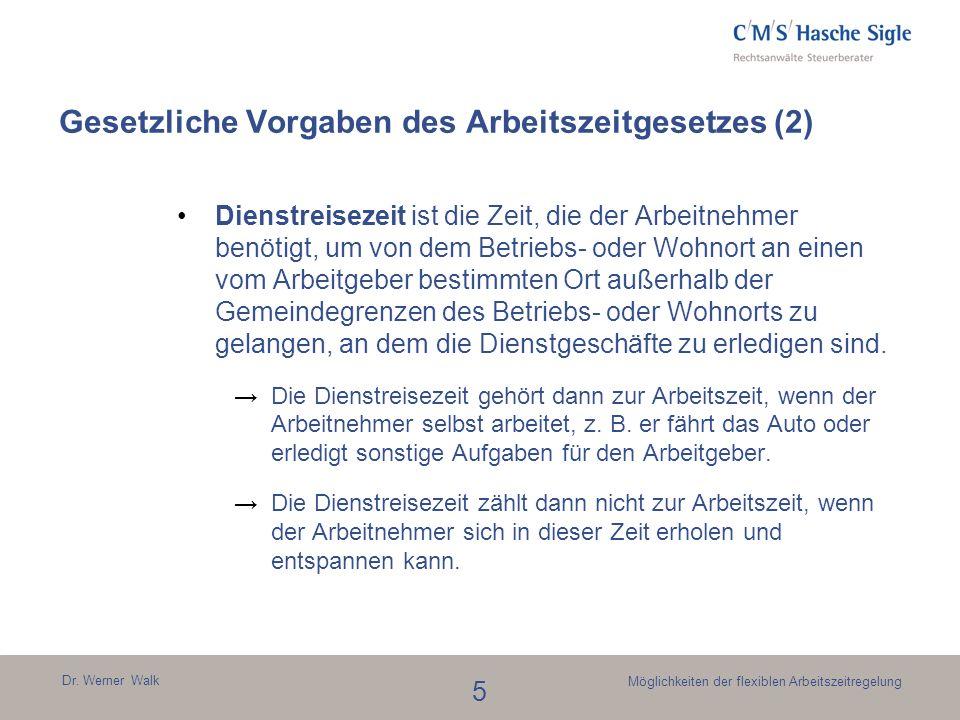 Dr. Werner Walk 5 Möglichkeiten der flexiblen Arbeitszeitregelung Gesetzliche Vorgaben des Arbeitszeitgesetzes (2) Dienstreisezeit ist die Zeit, die d