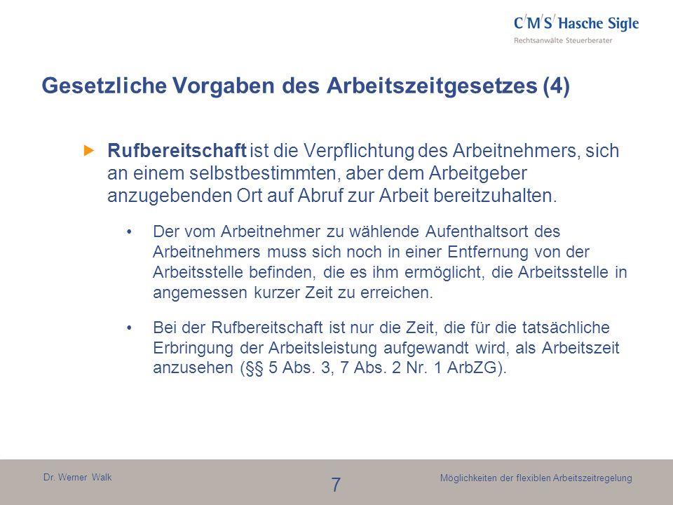 Dr. Werner Walk 7 Möglichkeiten der flexiblen Arbeitszeitregelung Gesetzliche Vorgaben des Arbeitszeitgesetzes (4) Rufbereitschaft ist die Verpflichtu