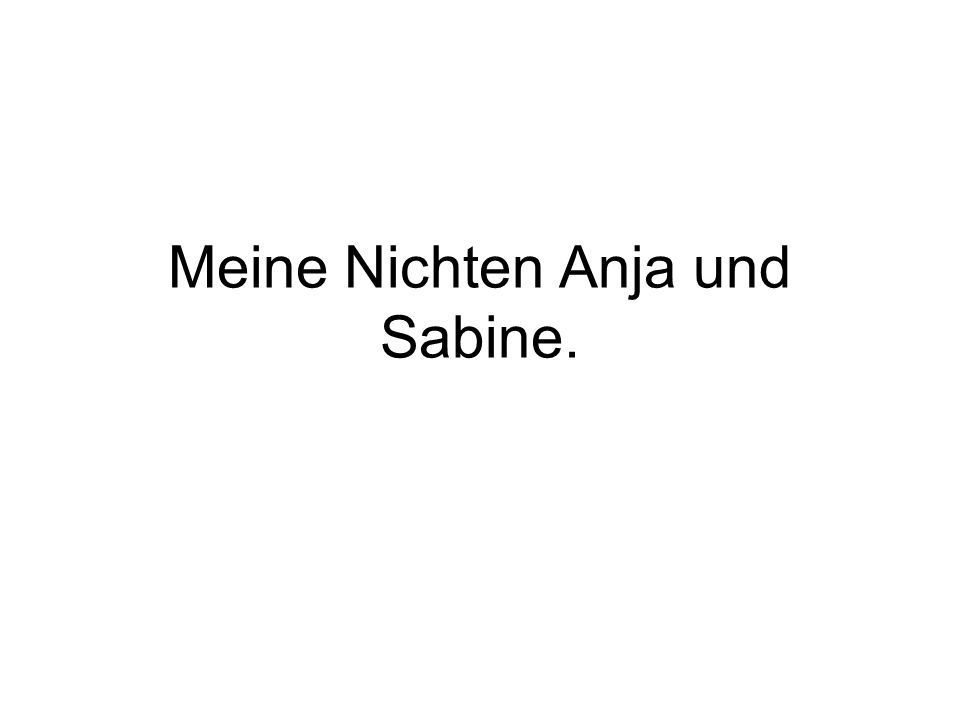 Meine Nichten Anja und Sabine.