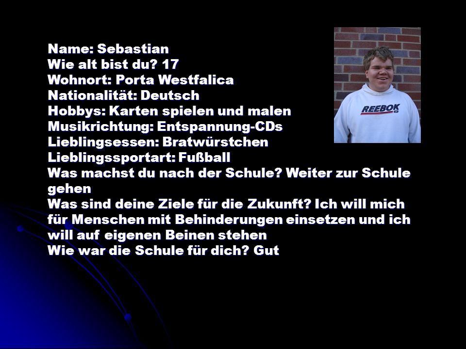 Name: Sebastian Wie alt bist du? 17 Wohnort: Porta Westfalica Nationalität: Deutsch Hobbys: Karten spielen und malen Musikrichtung: Entspannung-CDs Li