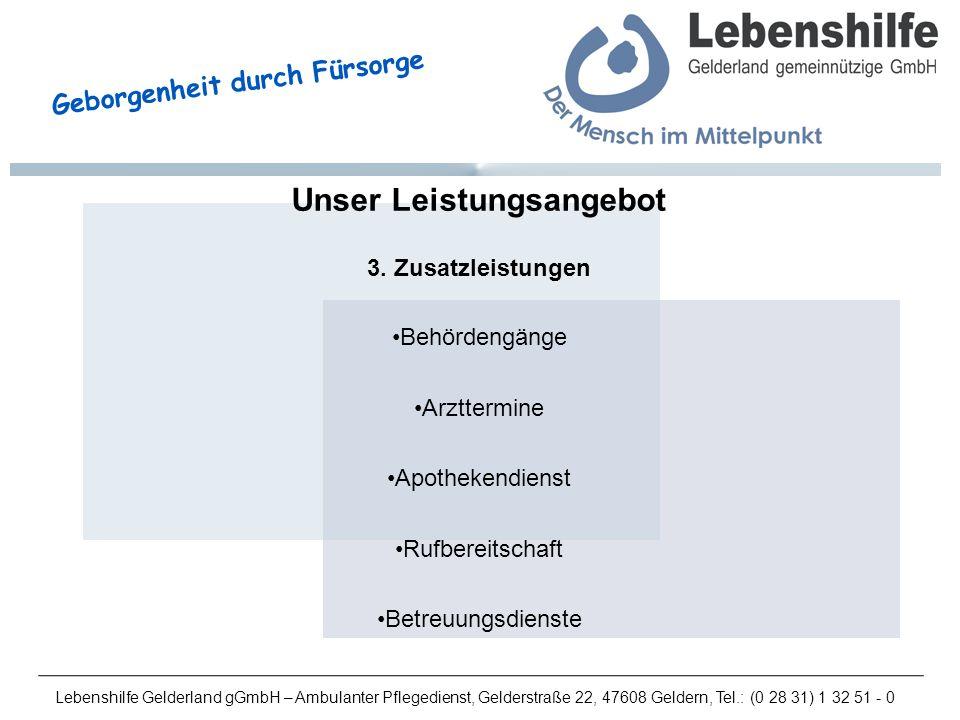 Lebenshilfe Gelderland gGmbH – Ambulanter Pflegedienst, Gelderstraße 22, 47608 Geldern, Tel.: (0 28 31) 1 32 51 - 0 Geborgenheit durch Fürsorge Unser Leistungsangebot 3.