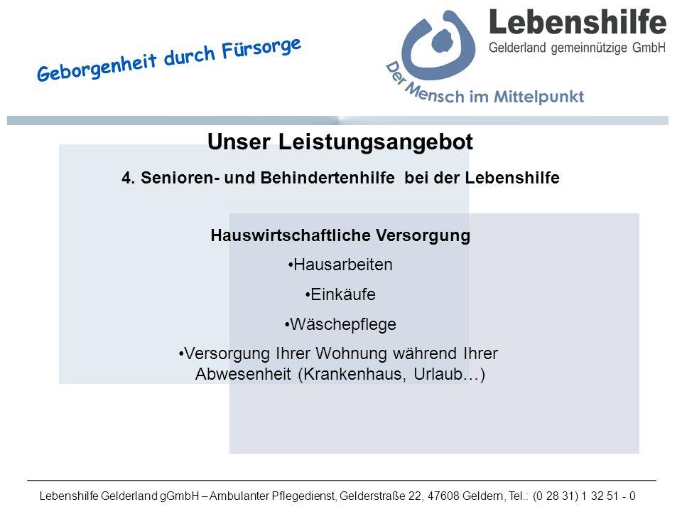 Lebenshilfe Gelderland gGmbH – Ambulanter Pflegedienst, Gelderstraße 22, 47608 Geldern, Tel.: (0 28 31) 1 32 51 - 0 Geborgenheit durch Fürsorge Unser Leistungsangebot 4.
