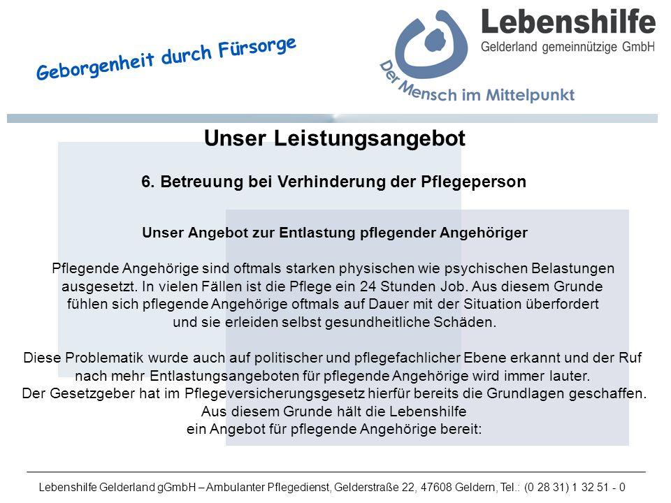 Lebenshilfe Gelderland gGmbH – Ambulanter Pflegedienst, Gelderstraße 22, 47608 Geldern, Tel.: (0 28 31) 1 32 51 - 0 Geborgenheit durch Fürsorge Unser Leistungsangebot 6.