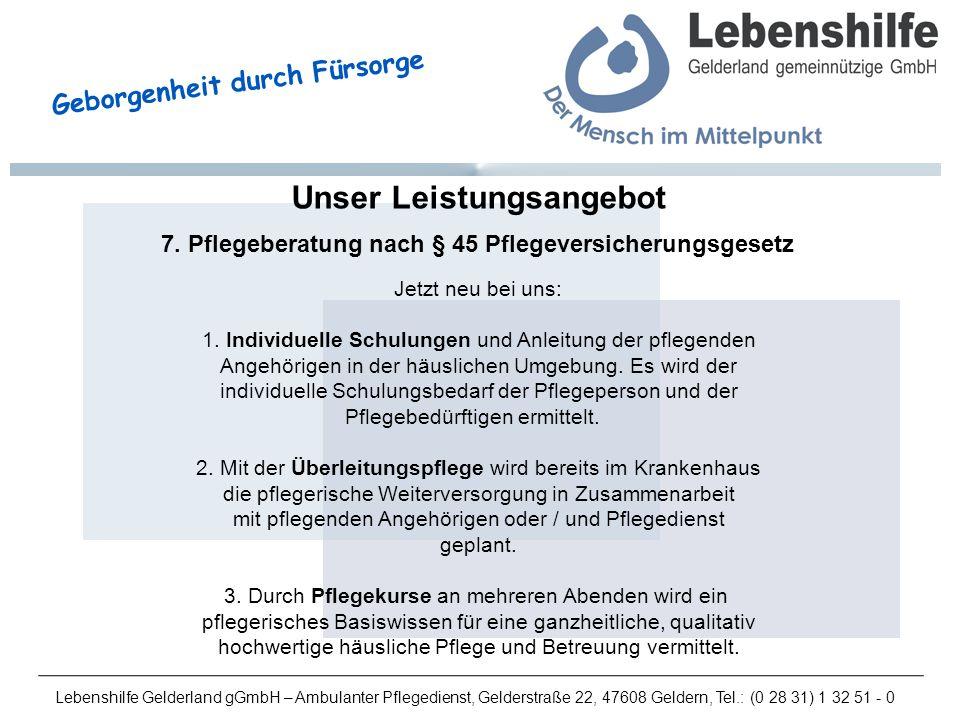 Lebenshilfe Gelderland gGmbH – Ambulanter Pflegedienst, Gelderstraße 22, 47608 Geldern, Tel.: (0 28 31) 1 32 51 - 0 Geborgenheit durch Fürsorge Unser Leistungsangebot 7.