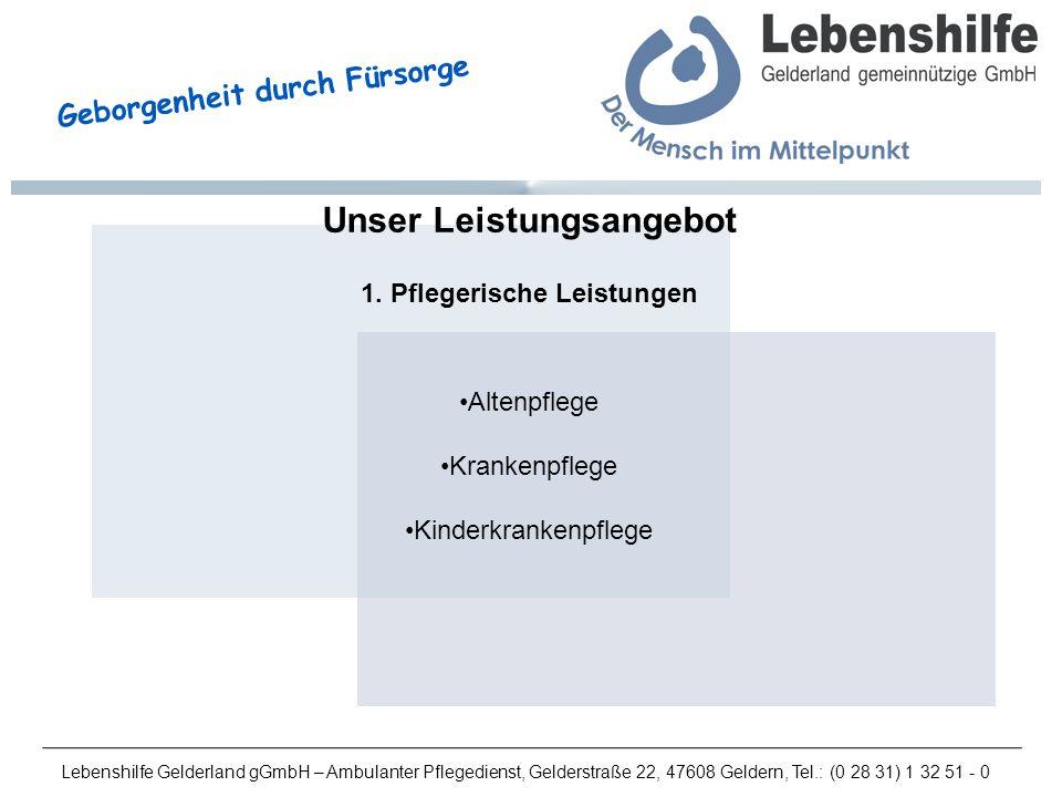 Lebenshilfe Gelderland gGmbH – Ambulanter Pflegedienst, Gelderstraße 22, 47608 Geldern, Tel.: (0 28 31) 1 32 51 - 0 Geborgenheit durch Fürsorge Unser Leistungsangebot 1.