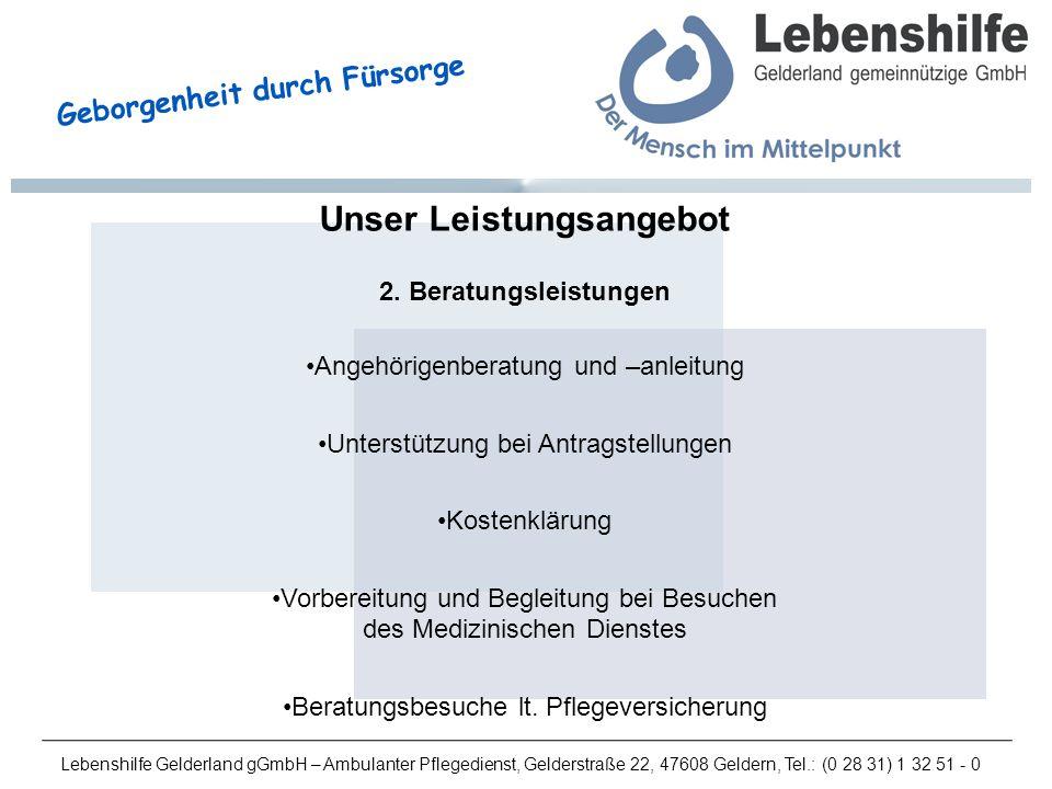 Lebenshilfe Gelderland gGmbH – Ambulanter Pflegedienst, Gelderstraße 22, 47608 Geldern, Tel.: (0 28 31) 1 32 51 - 0 Geborgenheit durch Fürsorge Unser Leistungsangebot 2.