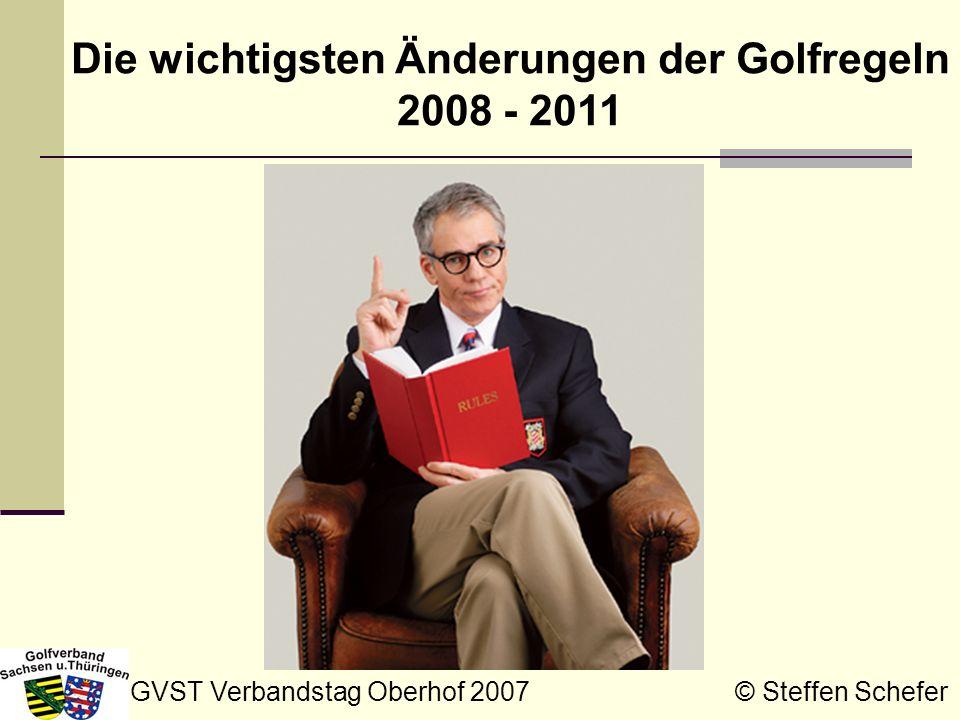 GVST Verbandstag Oberhof 2007 © Steffen Schefer Die wichtigsten Änderungen der Golfregeln 2008 - 2011