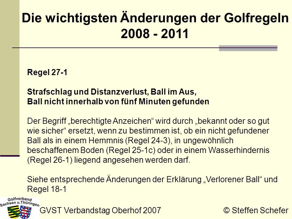 GVST Verbandstag Oberhof 2007 © Steffen Schefer Die wichtigsten Änderungen der Golfregeln 2008 - 2011 Regel 27-1 Strafschlag und Distanzverlust, Ball