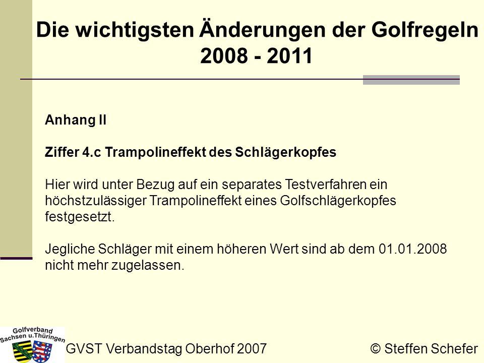 GVST Verbandstag Oberhof 2007 © Steffen Schefer Die wichtigsten Änderungen der Golfregeln 2008 - 2011 Anhang II Ziffer 4.c Trampolineffekt des Schläge
