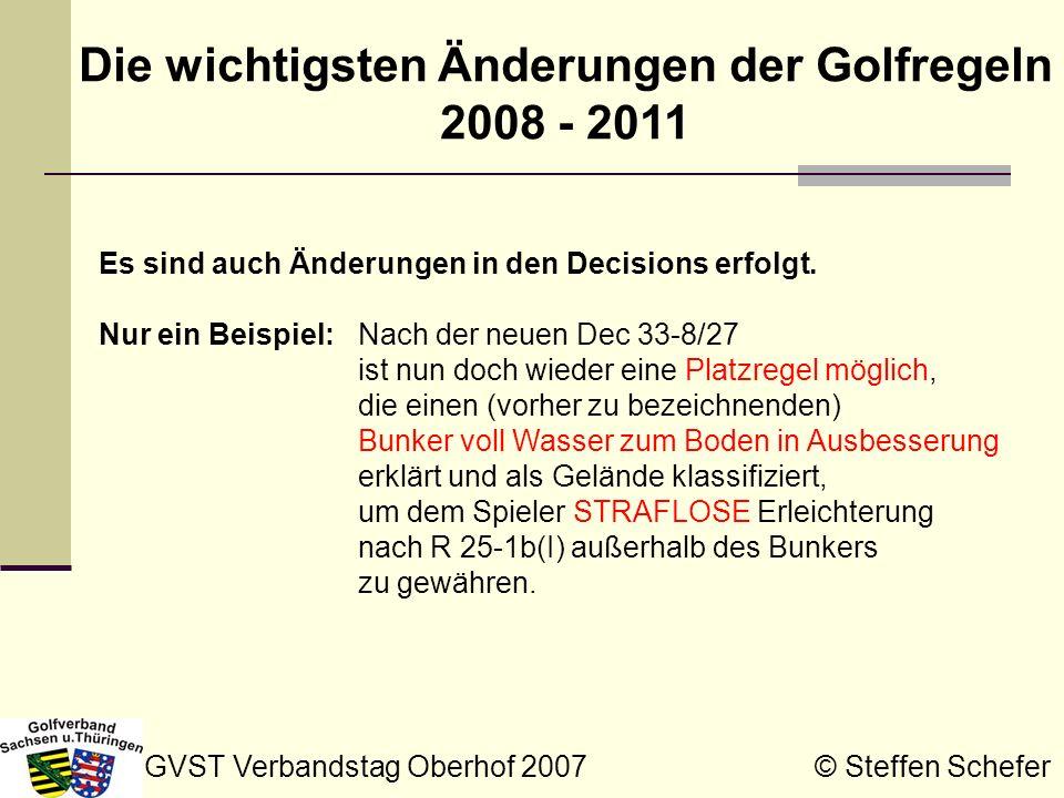 GVST Verbandstag Oberhof 2007 © Steffen Schefer Die wichtigsten Änderungen der Golfregeln 2008 - 2011 Es sind auch Änderungen in den Decisions erfolgt